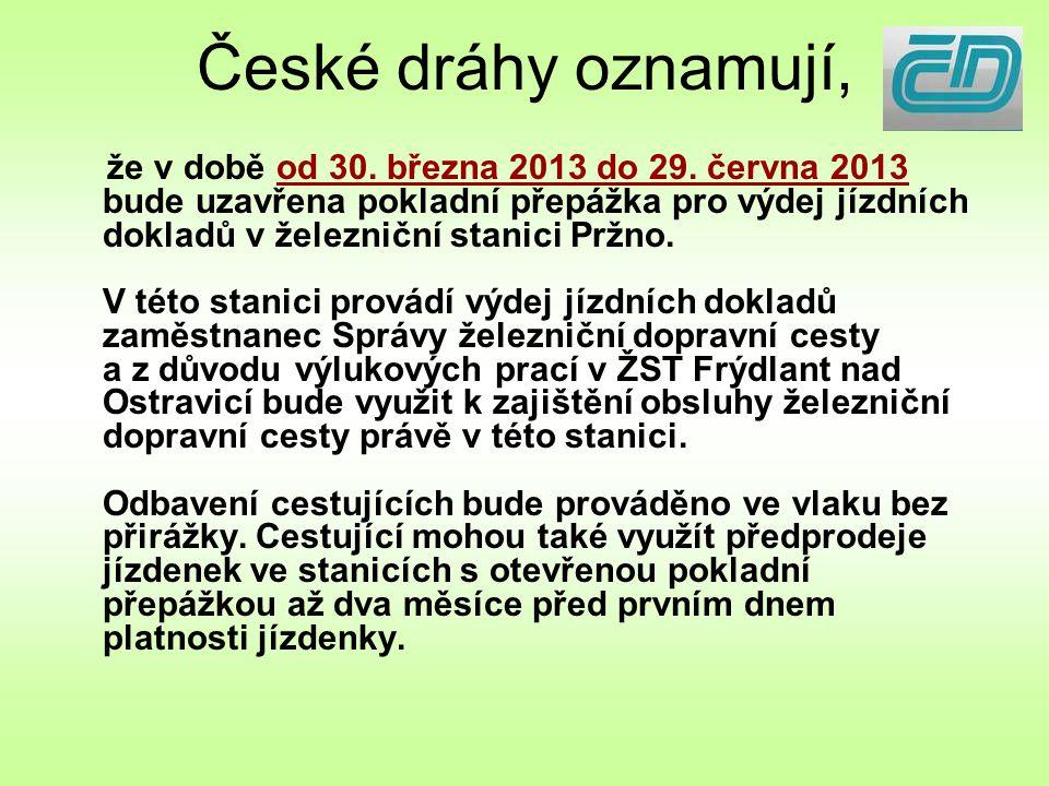České dráhy oznamují, že v době od 30. března 2013 do 29. června 2013 bude uzavřena pokladní přepážka pro výdej jízdních dokladů v železniční stanici
