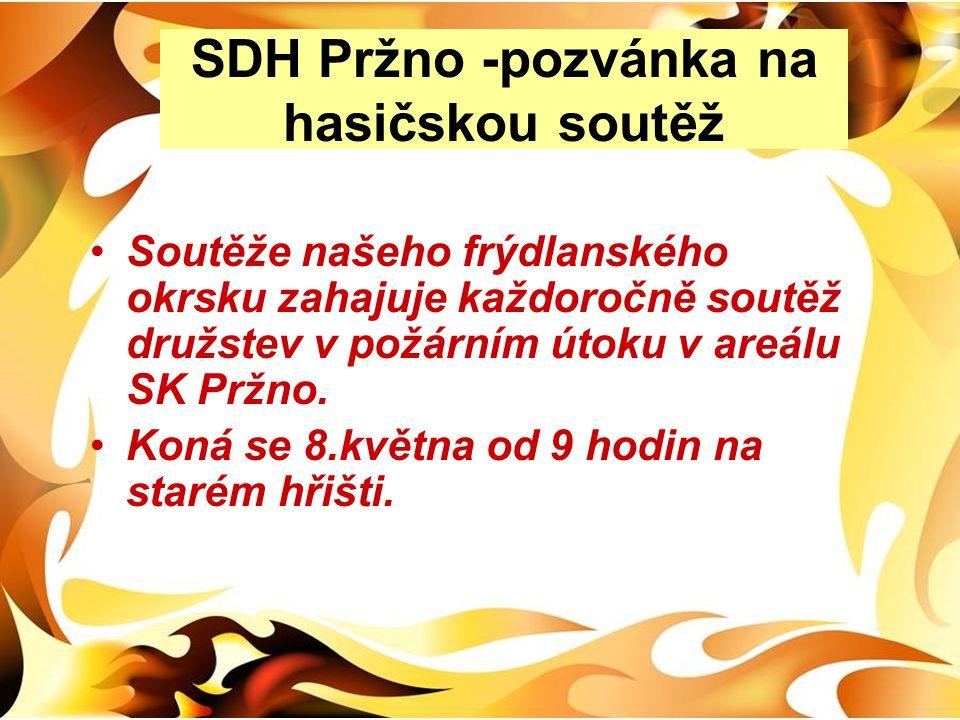 SDH Pržno -pozvánka na hasičskou soutěž •Soutěže našeho frýdlanského okrsku zahajuje každoročně soutěž družstev v požárním útoku v areálu SK Pržno. •K