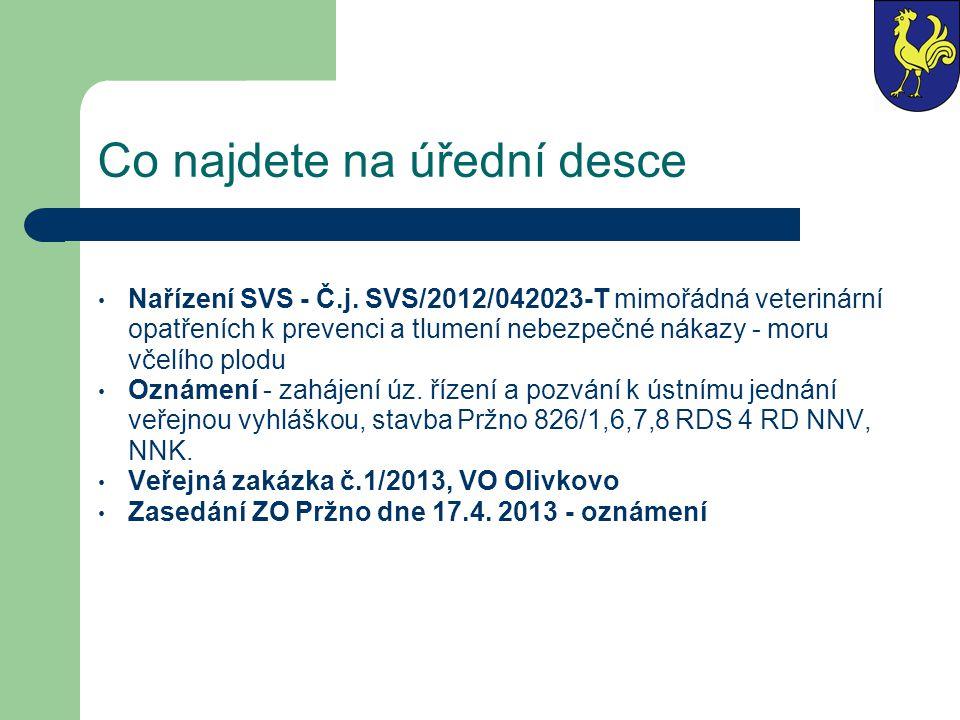 Co najdete na úřední desce • Nařízení SVS - Č.j. SVS/2012/042023-T mimořádná veterinární opatřeních k prevenci a tlumení nebezpečné nákazy - moru včel