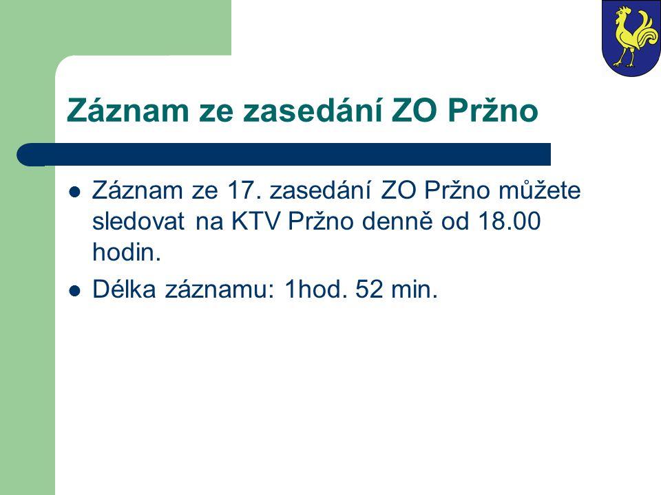 Záznam ze zasedání ZO Pržno  Záznam ze 17. zasedání ZO Pržno můžete sledovat na KTV Pržno denně od 18.00 hodin.  Délka záznamu: 1hod. 52 min.
