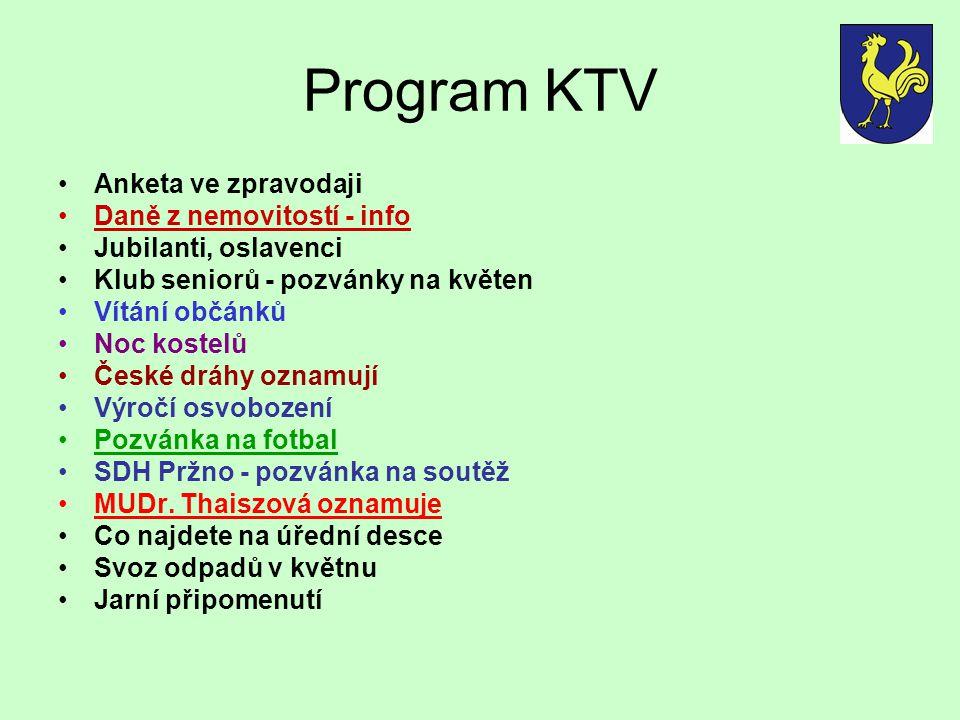 Program KTV •Anketa ve zpravodaji •Daně z nemovitostí - info •Jubilanti, oslavenci •Klub seniorů - pozvánky na květen •Vítání občánků •Noc kostelů •Če
