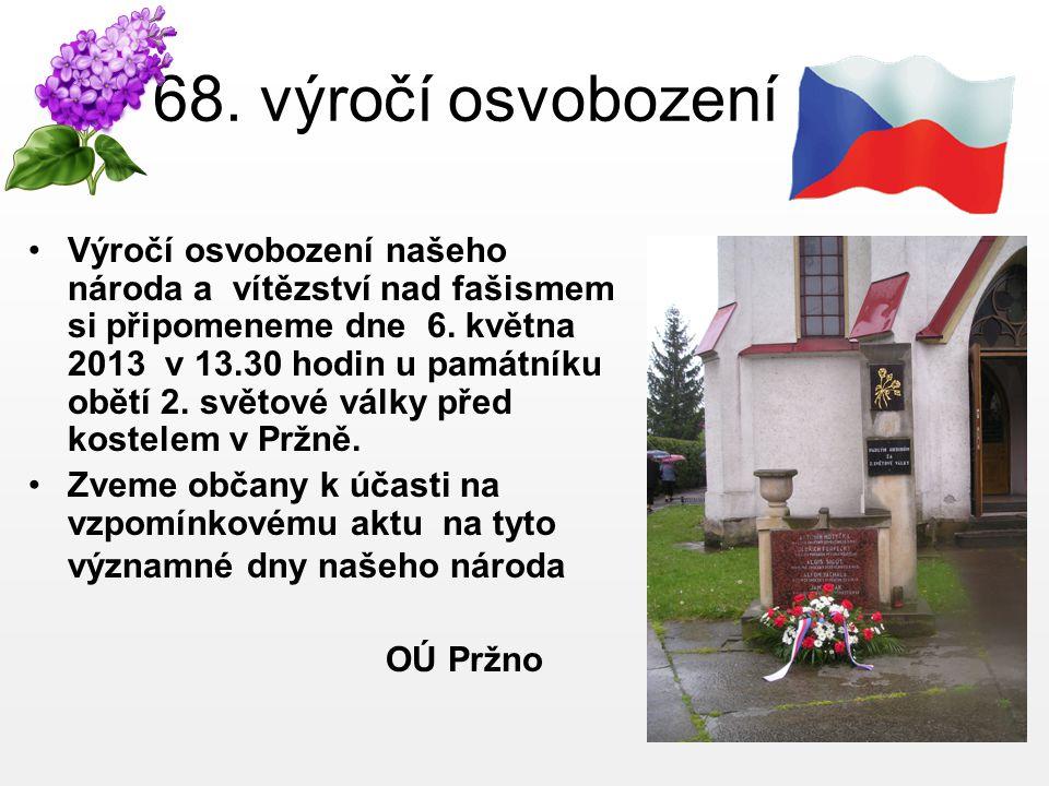68. výročí osvobození •Výročí osvobození našeho národa a vítězství nad fašismem si připomeneme dne 6. května 2013 v 13.30 hodin u památníku obětí 2. s