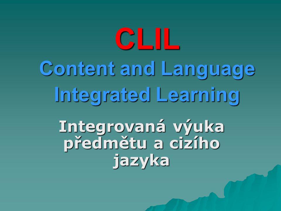 CLIL Content and Language Integrated Learning Integrovaná výuka předmětu a cizího jazyka