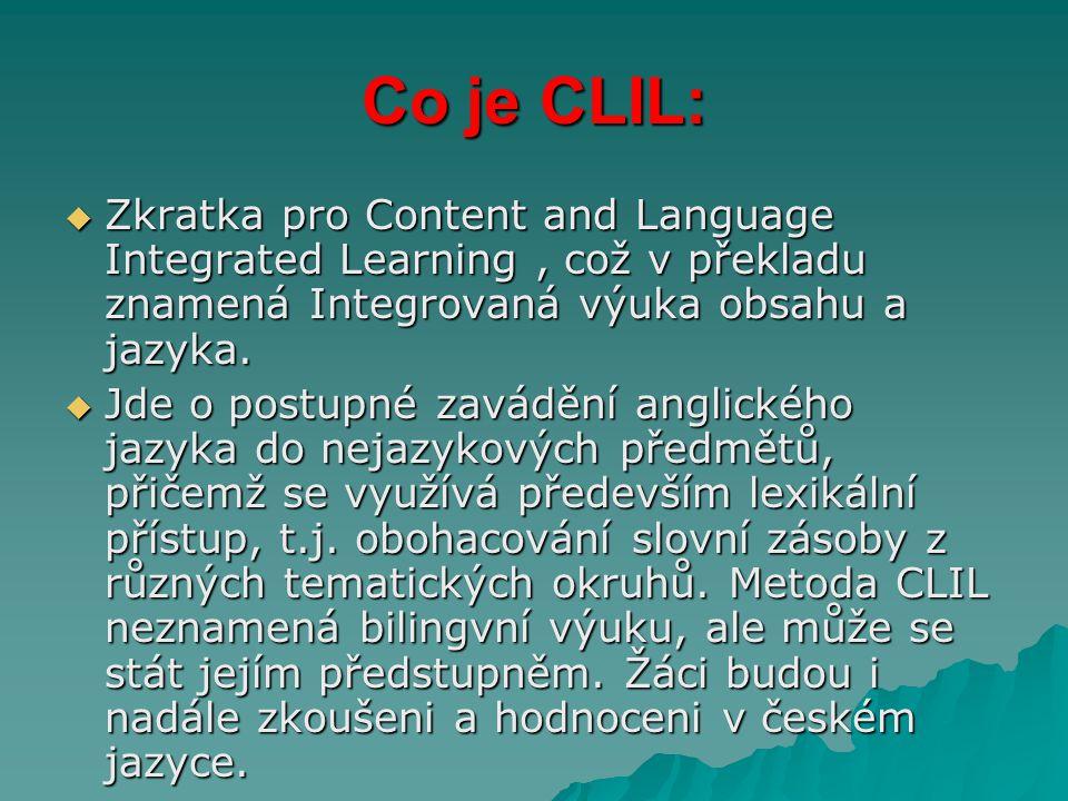 Co je CLIL:  Zkratka pro Content and Language Integrated Learning, což v překladu znamená Integrovaná výuka obsahu a jazyka.