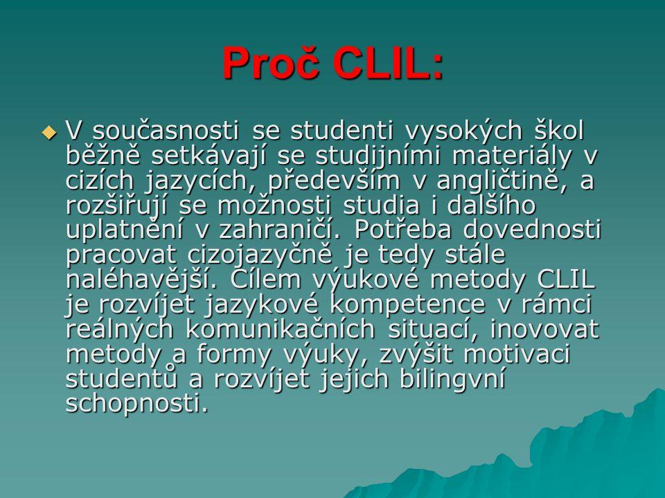 Proč CLIL:  V současnosti se studenti vysokých škol běžně setkávají se studijními materiály v cizích jazycích, především v angličtině, a rozšiřují se možnosti studia i dalšího uplatnění v zahraničí.