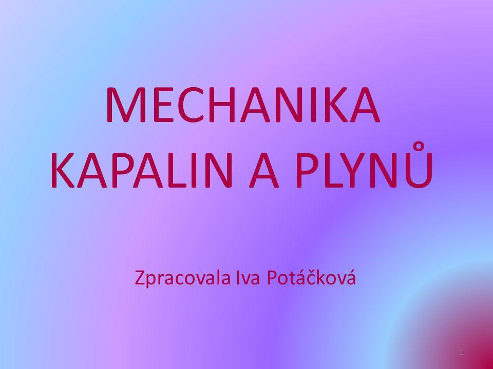 Zpracovala Iva Potáčková 1 MECHANIKA KAPALIN A PLYNŮ