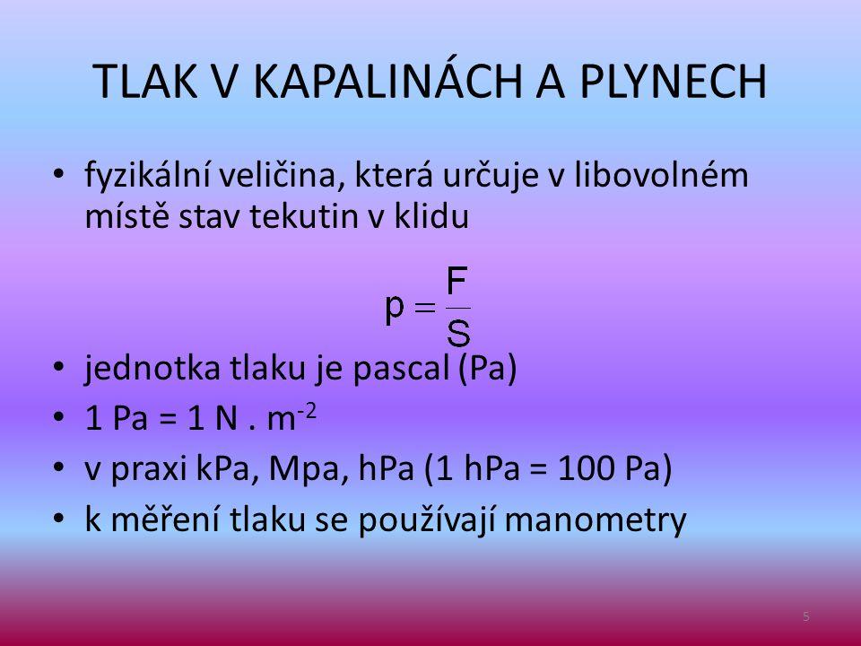 TLAK V KAPALINÁCH A PLYNECH • fyzikální veličina, která určuje v libovolném místě stav tekutin v klidu • jednotka tlaku je pascal (Pa) • 1 Pa = 1 N. m