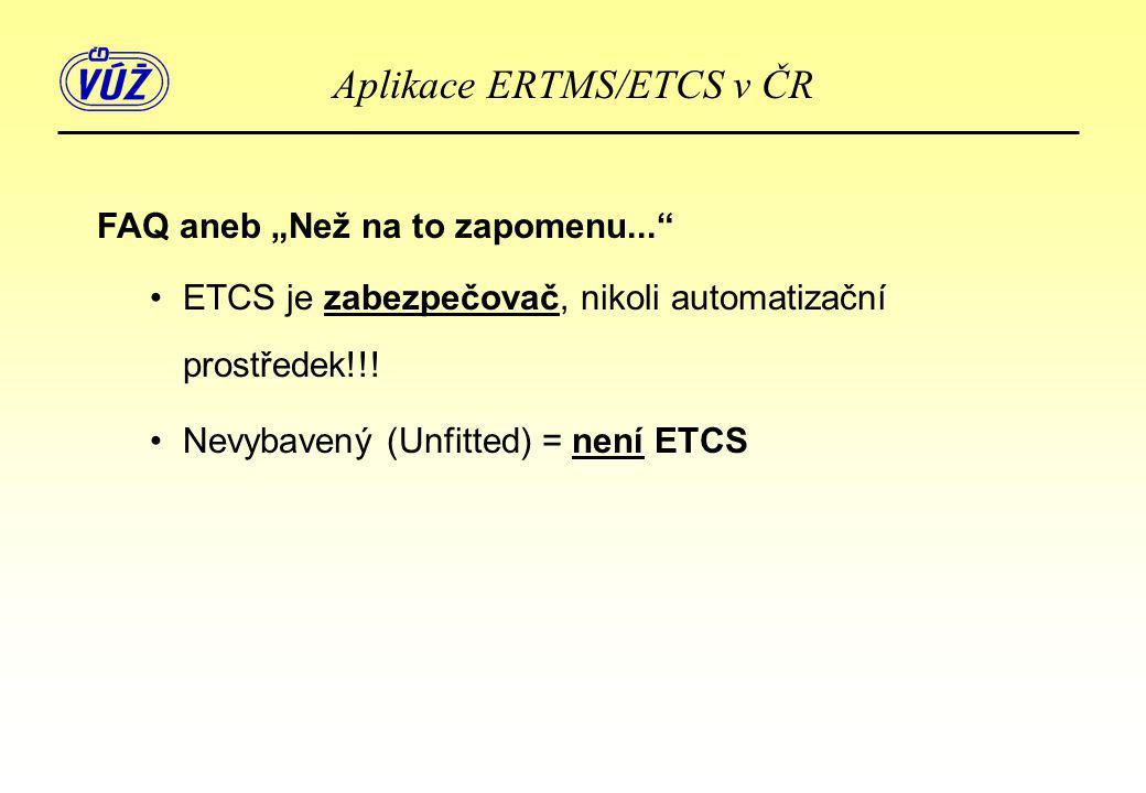 """FAQ aneb """"Než na to zapomenu..."""" •ETCS je zabezpečovač, nikoli automatizační prostředek!!! •Nevybavený (Unfitted) = není ETCS"""