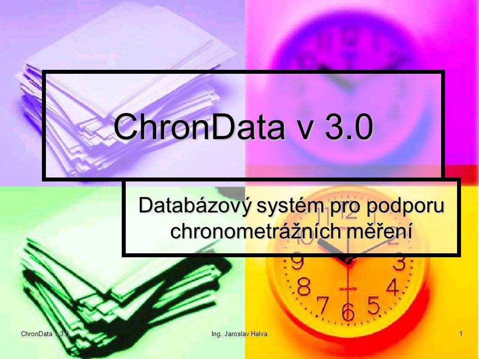 ChronData v 3.0 Ing. Jaroslav Halva 1 ChronData v 3.0 Databázový systém pro podporu chronometrážních měření