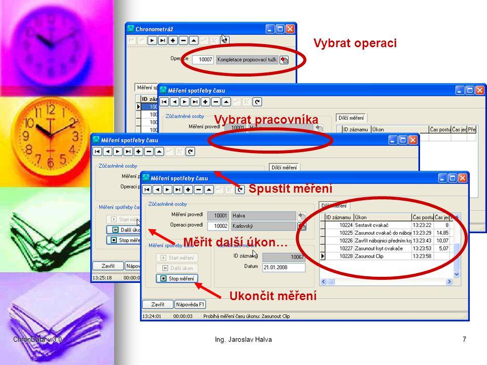 ChronData v 3.0Ing. Jaroslav Halva7 Vybrat operaci Vybrat pracovníka Spustit měření Měřit další úkon… Ukončit měření