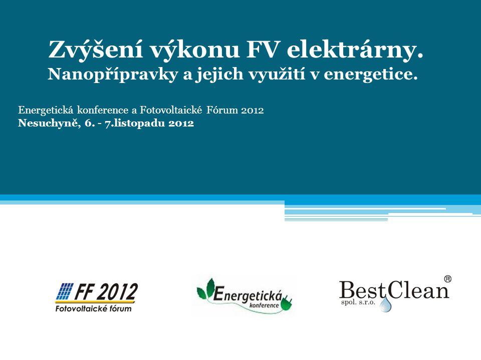 Zvýšení výkonu FV elektrárny. Nanopřípravky a jejich využití v energetice. Energetická konference a Fotovoltaické Fórum 2012 Nesuchyně, 6. - 7.listopa