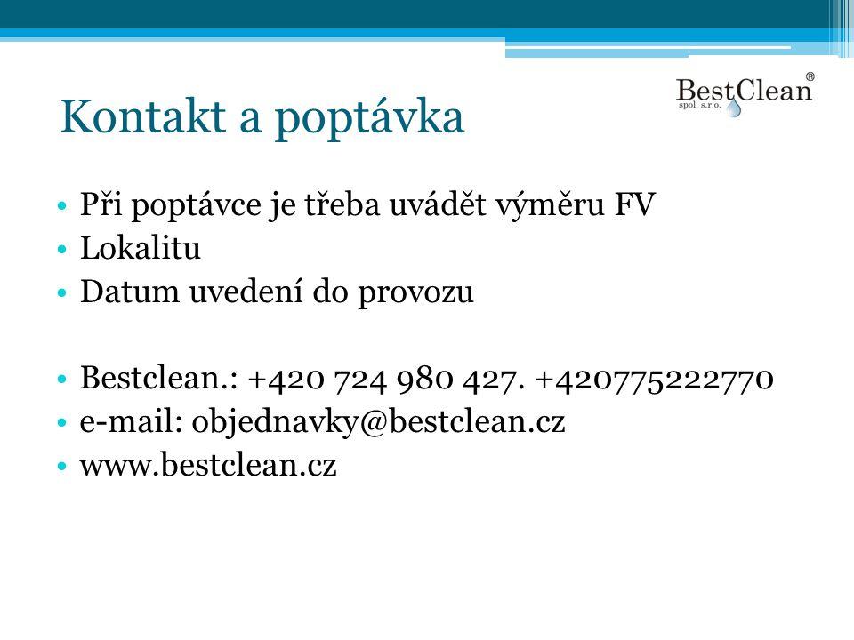 Kontakt a poptávka •Při poptávce je třeba uvádět výměru FV •Lokalitu •Datum uvedení do provozu •Bestclean.: +420 724 980 427. +420775222770 •e-mail: o