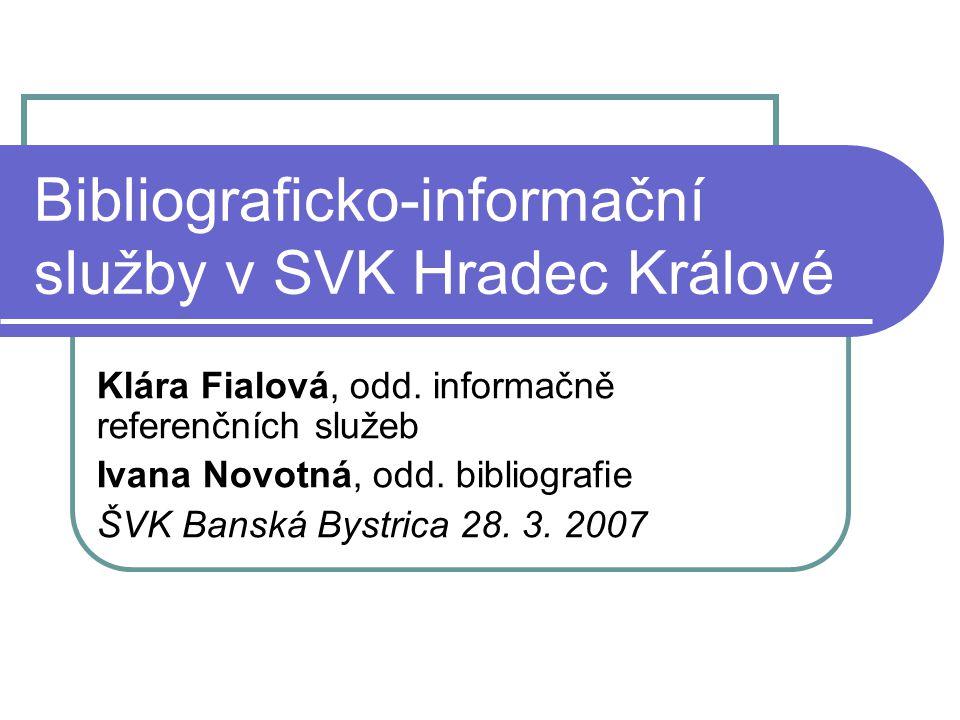 Bibliograficko-informační služby v SVK Hradec Králové Klára Fialová, odd.