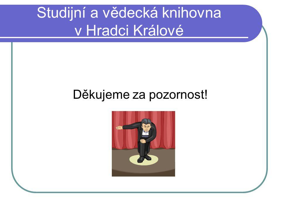 Studijní a vědecká knihovna v Hradci Králové Děkujeme za pozornost!