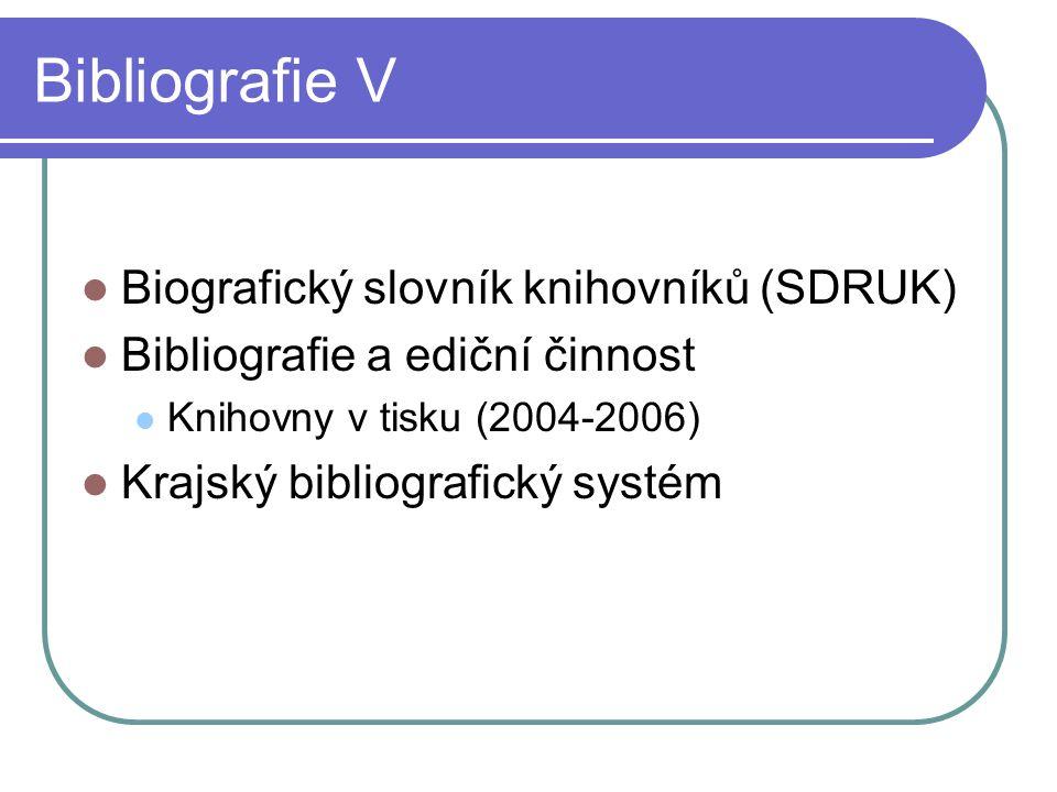 Bibliografie V  Biografický slovník knihovníků (SDRUK)  Bibliografie a ediční činnost  Knihovny v tisku (2004-2006)  Krajský bibliografický systém