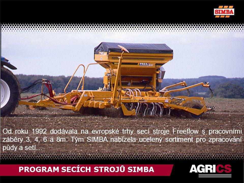 PROGRAM SECÍCH STROJŮ SIMBA Od roku 1992 dodávala na evropské trhy secí stroje Freeflow s pracovními záběry 3, 4, 6 a 8m.