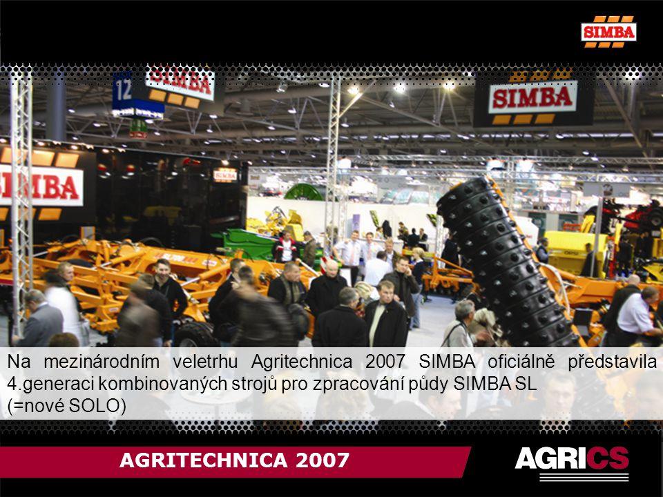 AGRITECHNICA 2007 Na mezinárodním veletrhu Agritechnica 2007 SIMBA oficiálně představila 4.generaci kombinovaných strojů pro zpracování půdy SIMBA SL (=nové SOLO)