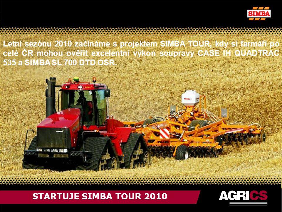 STARTUJE SIMBA TOUR 2010 Letní sezónu 2010 začínáme s projektem SIMBA TOUR, kdy si farmáři po celé ČR mohou ověřit excelentní výkon soupravy CASE IH QUADTRAC 535 a SIMBA SL 700 DTD OSR.