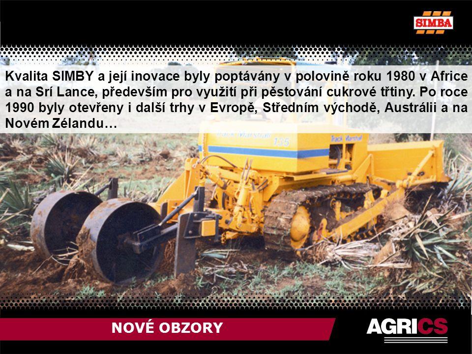 NOVÉ OBZORY Kvalita SIMBY a její inovace byly poptávány v polovině roku 1980 v Africe a na Srí Lance, především pro využití při pěstování cukrové třtiny.