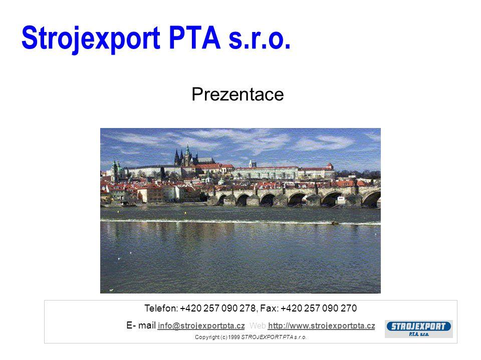 Telefon: +420 257 090 278, Fax: +420 257 090 270 E- mail info@strojexportpta.cz Web http://www.strojexportpta.cz info@strojexportpta.czhttp://www.strojexportpta.cz Copyright (c) 1999 STROJEXPORT PTA s.r.o.