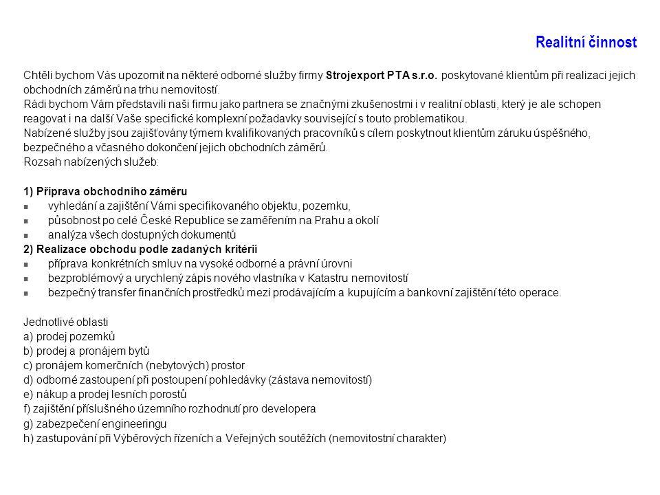Realitní činnost Chtěli bychom Vás upozornit na některé odborné služby firmy Strojexport PTA s.r.o. poskytované klientům při realizaci jejich obchodní