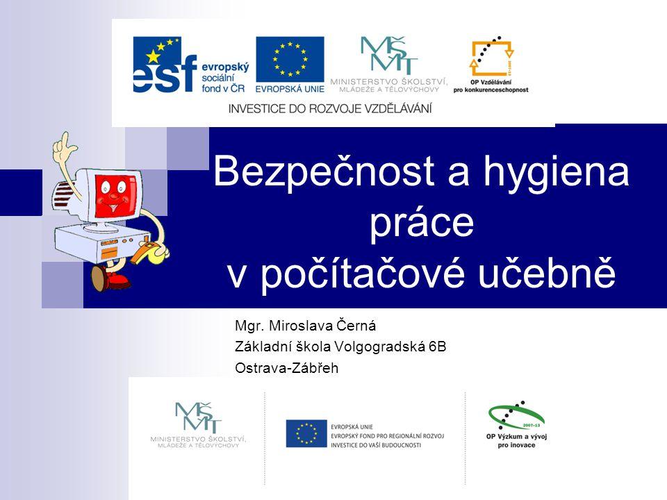 Bezpečnost a hygiena práce v počítačové učebně Mgr. Miroslava Černá Základní škola Volgogradská 6B Ostrava-Zábřeh