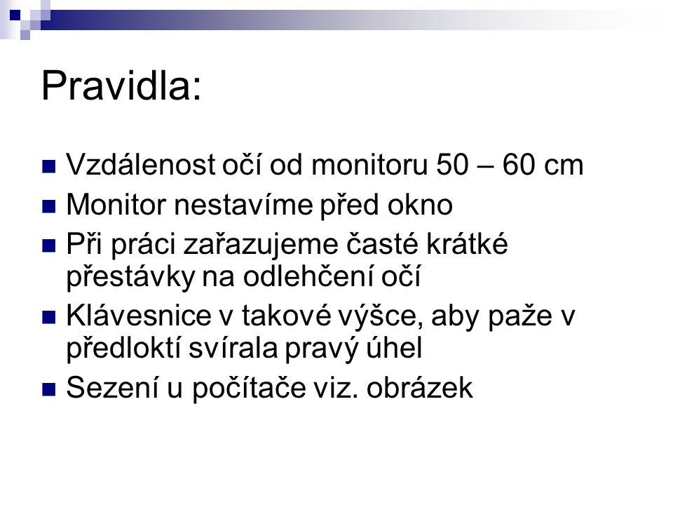 Pravidla:  Vzdálenost očí od monitoru 50 – 60 cm  Monitor nestavíme před okno  Při práci zařazujeme časté krátké přestávky na odlehčení očí  Kláve