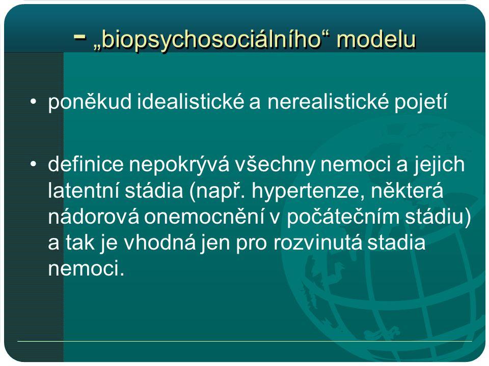 """- """"biopsychosociálního modelu •poněkud idealistické a nerealistické pojetí •definice nepokrývá všechny nemoci a jejich latentní stádia (např."""