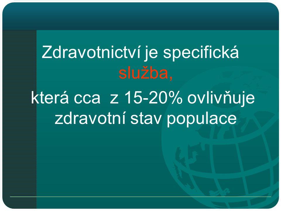 Zdravotnictví je specifická služba, která cca z 15-20% ovlivňuje zdravotní stav populace