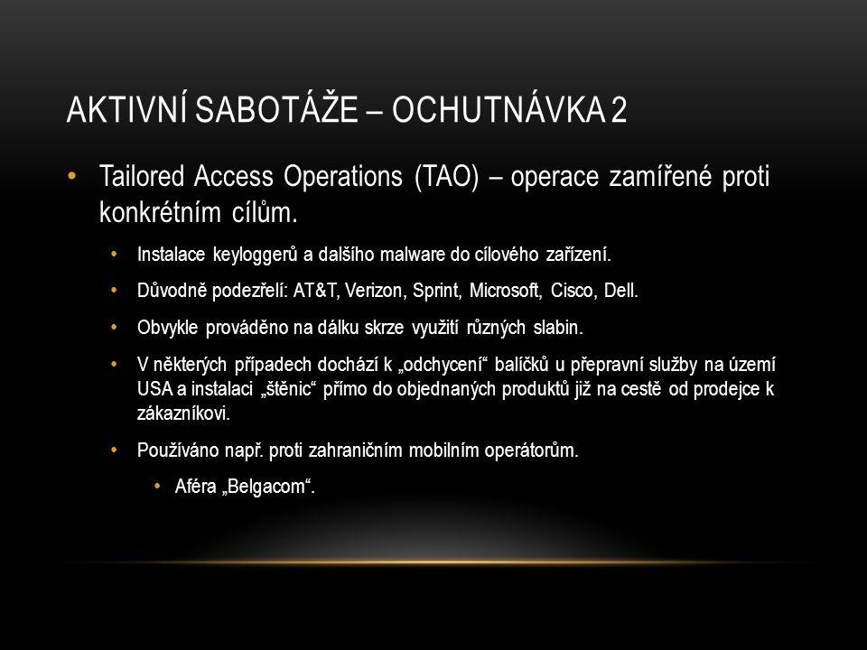 AKTIVNÍ SABOTÁŽE – OCHUTNÁVKA 2 • Tailored Access Operations (TAO) – operace zamířené proti konkrétním cílům.