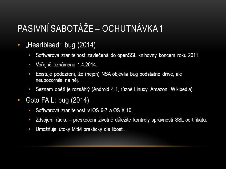 """PASIVNÍ SABOTÁŽE – OCHUTNÁVKA 1 • """"Heartbleed"""" bug (2014) • Softwarová zranitelnost zavlečená do openSSL knihovny koncem roku 2011. • Veřejně oznámeno"""