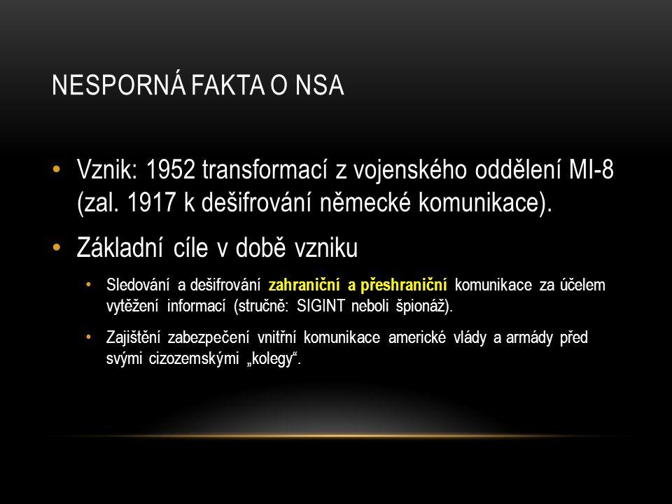NESPORNÁ FAKTA O NSA • Vznik: 1952 transformací z vojenského oddělení MI-8 (zal. 1917 k dešifrování německé komunikace). • Základní cíle v době vzniku