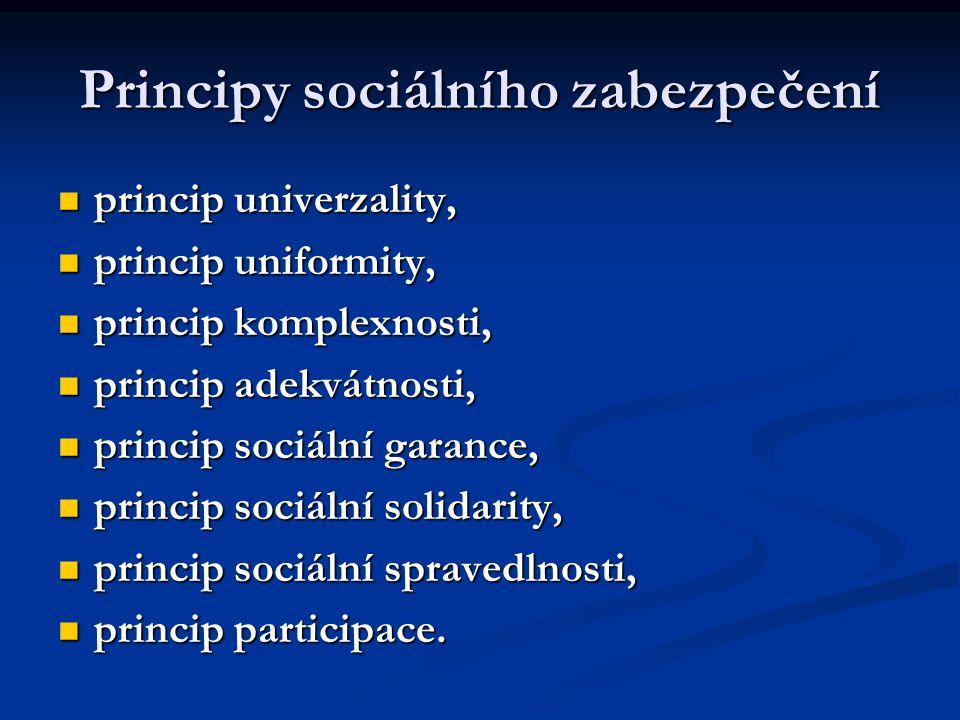 Principy sociálního zabezpečení  princip univerzality,  princip uniformity,  princip komplexnosti,  princip adekvátnosti,  princip sociální garan