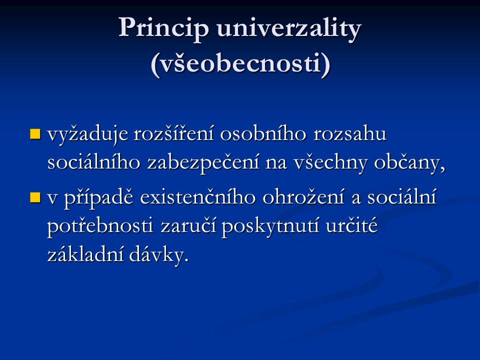 Princip univerzality (všeobecnosti)  vyžaduje rozšíření osobního rozsahu sociálního zabezpečení na všechny občany,  v případě existenčního ohrožení