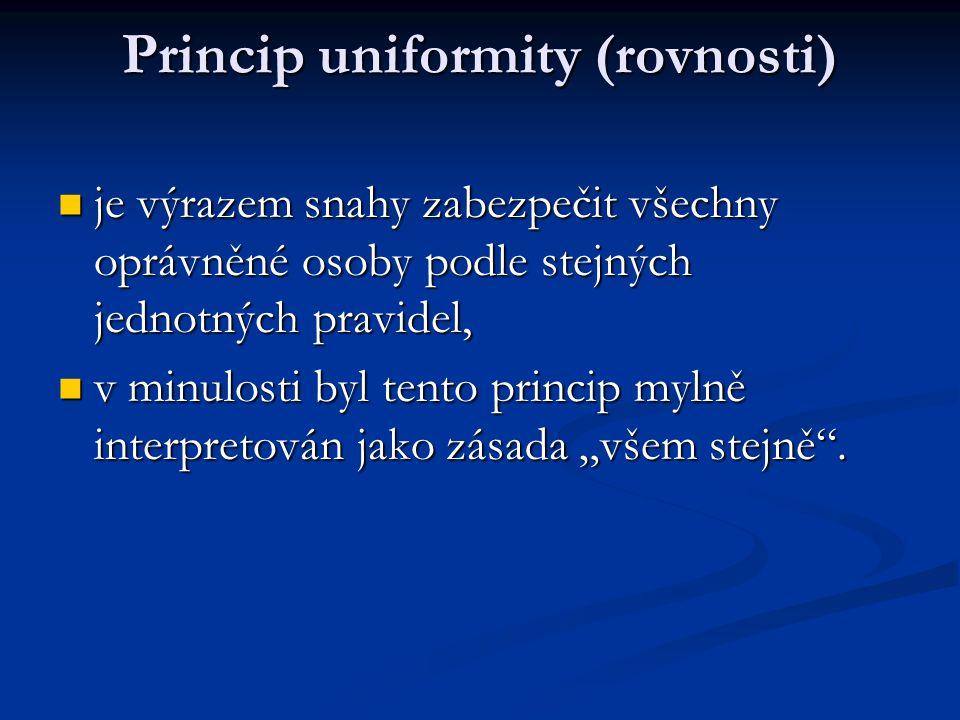 Princip uniformity (rovnosti)  je výrazem snahy zabezpečit všechny oprávněné osoby podle stejných jednotných pravidel,  v minulosti byl tento princi