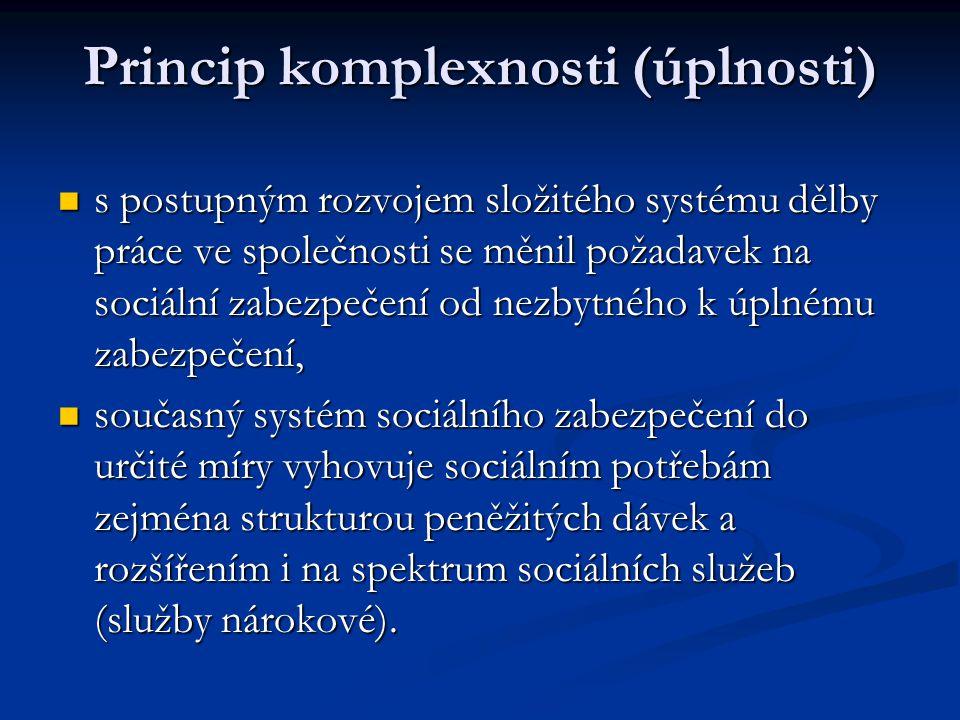 Princip komplexnosti (úplnosti)  s postupným rozvojem složitého systému dělby práce ve společnosti se měnil požadavek na sociální zabezpečení od nezb
