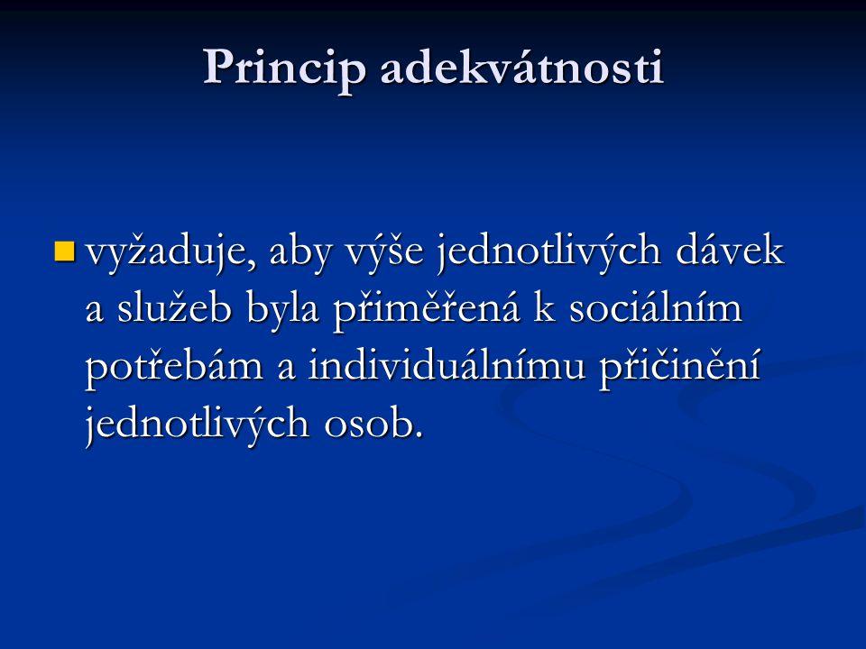 Princip adekvátnosti  vyžaduje, aby výše jednotlivých dávek a služeb byla přiměřená k sociálním potřebám a individuálnímu přičinění jednotlivých osob