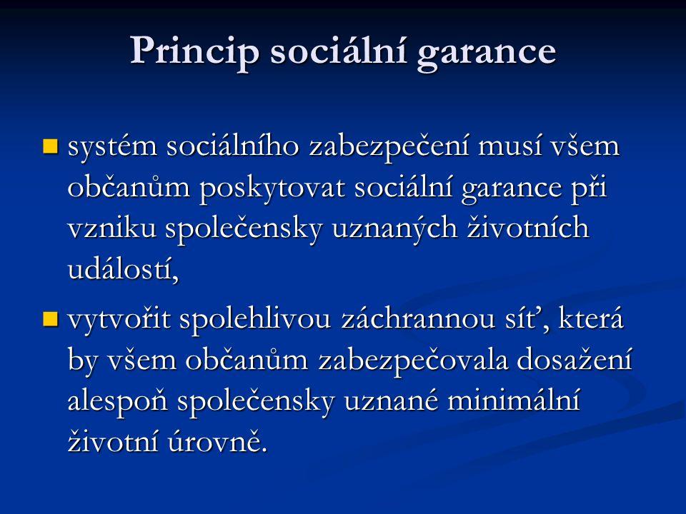 Princip sociální garance  systém sociálního zabezpečení musí všem občanům poskytovat sociální garance při vzniku společensky uznaných životních událo
