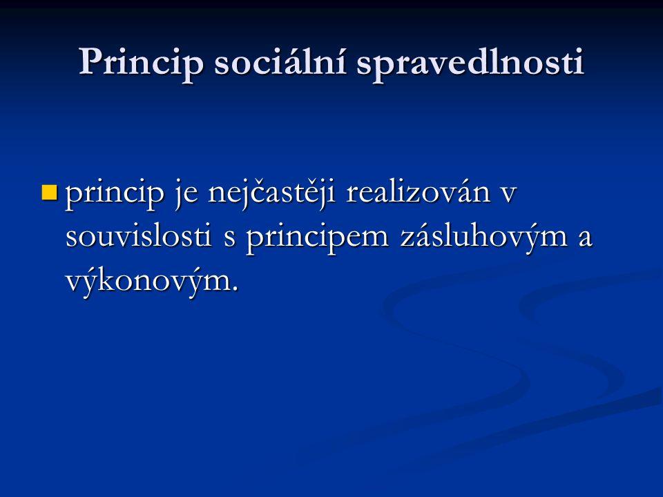 Princip sociální spravedlnosti  princip je nejčastěji realizován v souvislosti s principem zásluhovým a výkonovým.