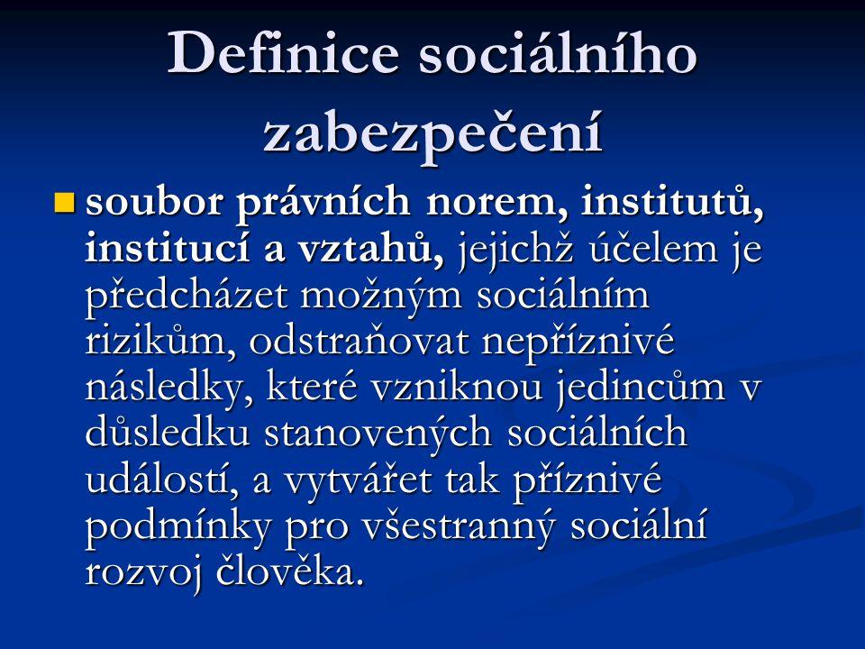 Definice sociálního zabezpečení  soubor právních norem, institutů, institucí a vztahů, jejichž účelem je předcházet možným sociálním rizikům, odstraň