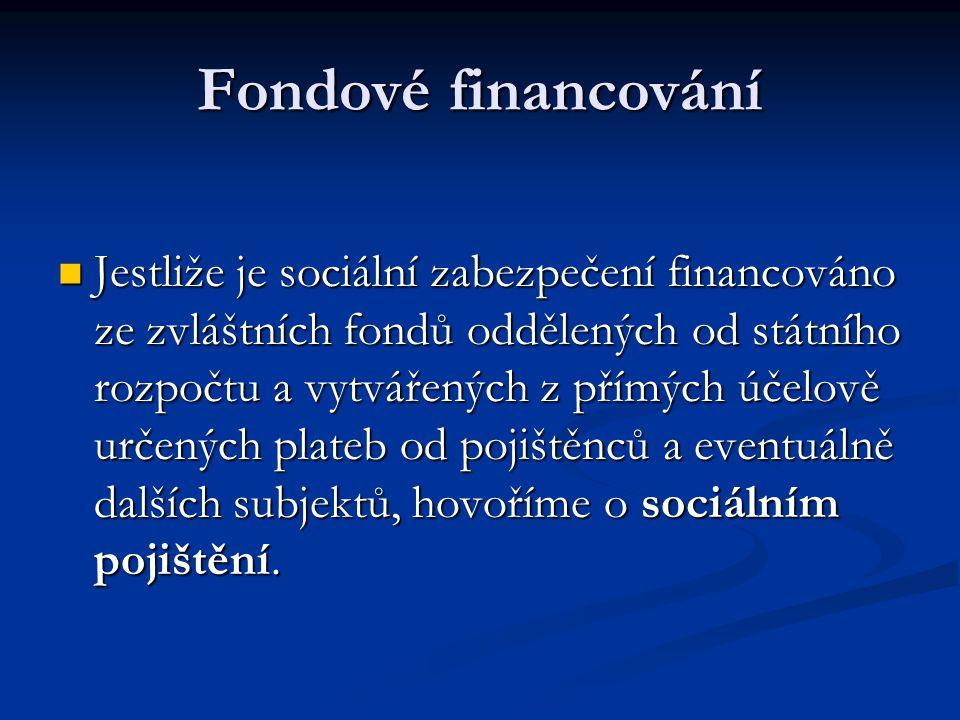 Fondové financování  Jestliže je sociální zabezpečení financováno ze zvláštních fondů oddělených od státního rozpočtu a vytvářených z přímých účelově