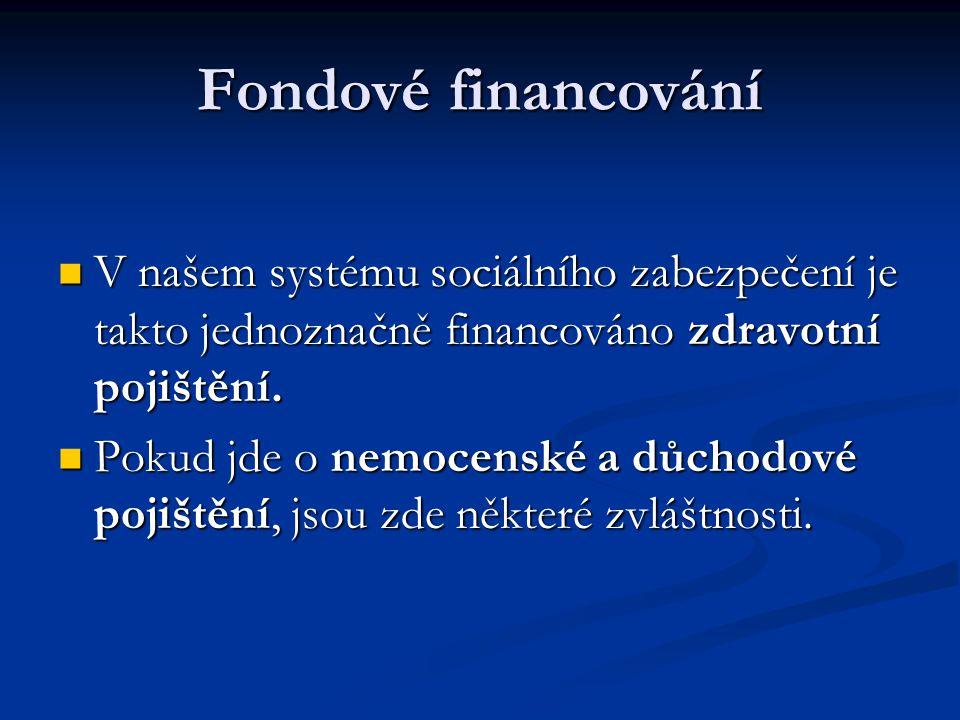Fondové financování  V našem systému sociálního zabezpečení je takto jednoznačně financováno zdravotní pojištění.  Pokud jde o nemocenské a důchodov
