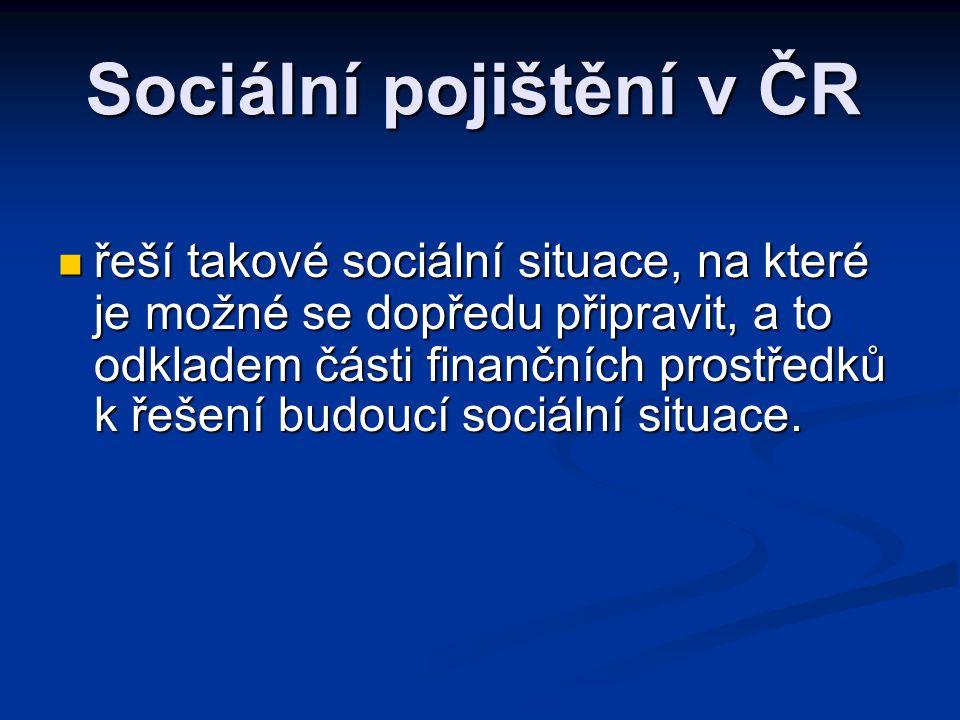 Sociální pojištění v ČR  řeší takové sociální situace, na které je možné se dopředu připravit, a to odkladem části finančních prostředků k řešení bud