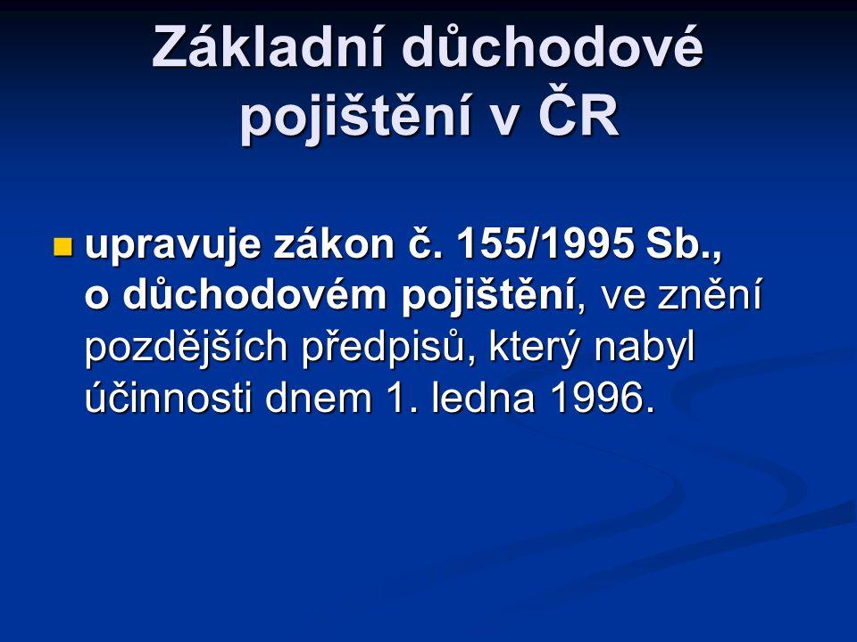 Základní důchodové pojištění v ČR  upravuje zákon č. 155/1995 Sb., o důchodovém pojištění, ve znění pozdějších předpisů, který nabyl účinnosti dnem 1