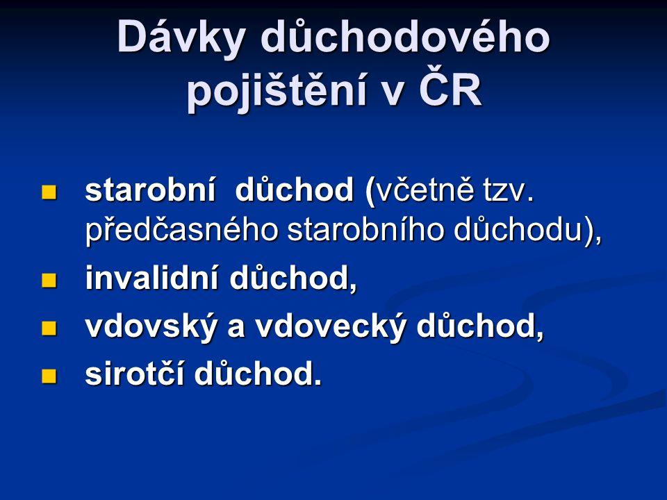 Dávky důchodového pojištění v ČR  starobní důchod (včetně tzv. předčasného starobního důchodu),  invalidní důchod,  vdovský a vdovecký důchod,  si