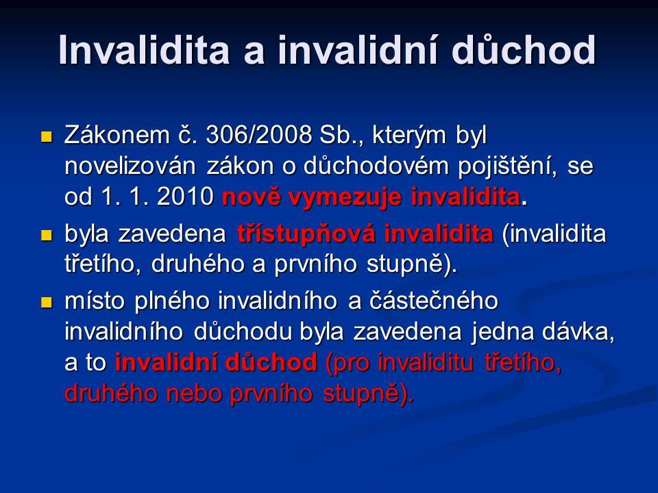 Invalidita a invalidní důchod  Zákonem č. 306/2008 Sb., kterým byl novelizován zákon o důchodovém pojištění, se od 1. 1. 2010 nově vymezuje invalidit