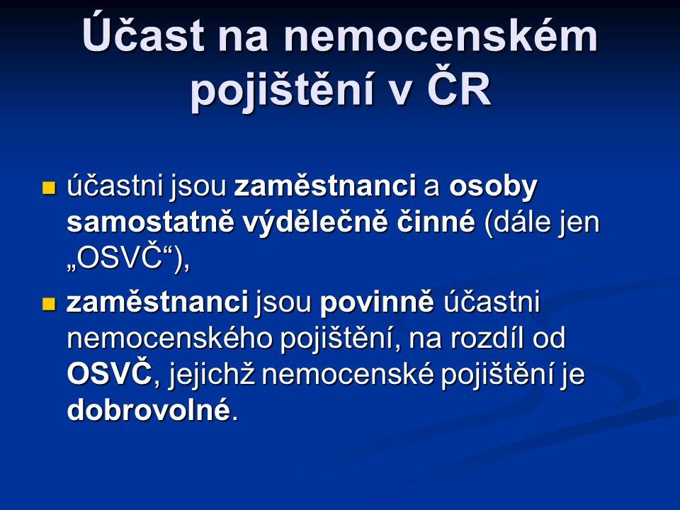 """Účast na nemocenském pojištění v ČR  účastni jsou zaměstnanci a osoby samostatně výdělečně činné (dále jen """"OSVČ""""),  zaměstnanci jsou povinně účastn"""