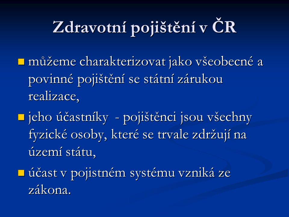 Zdravotní pojištění v ČR  můžeme charakterizovat jako všeobecné a povinné pojištění se státní zárukou realizace,  jeho účastníky - pojištěnci jsou v