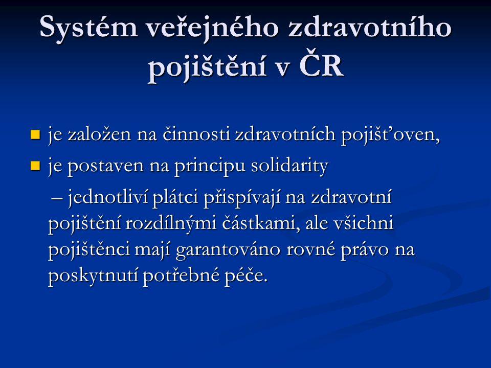 Systém veřejného zdravotního pojištění v ČR  je založen na činnosti zdravotních pojišťoven,  je postaven na principu solidarity – jednotliví plátci
