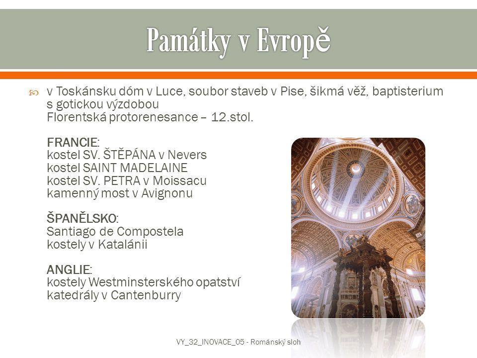  v Toskánsku dóm v Luce, soubor staveb v Pise, šikmá věž, baptisterium s gotickou výzdobou Florentská protorenesance – 12.stol. FRANCIE: kostel SV. Š